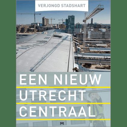 Verjongd stadshart. Een nieuw Utrecht Centraal